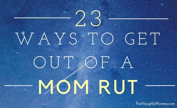 23 Ways to Get Out of a Mom Rut